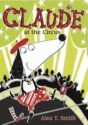 Claude at the Circus By Smith, Alex T./ Smith, Alex T. (ILT)