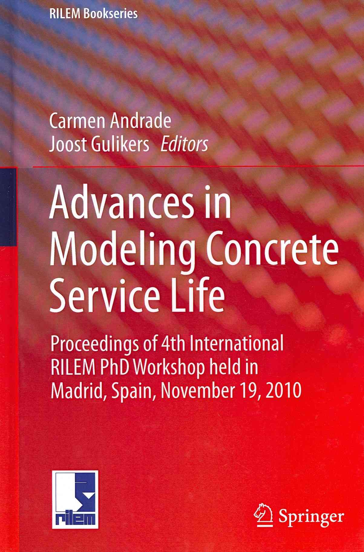 Advances in Modeling Concrete Service Life By Andrade, Carmen (EDT)/ Gulikers, Joost (EDT)